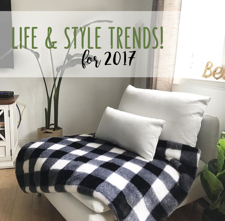 LIFE & STYLE TRENDS FOR 2017